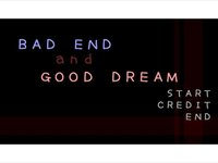 BAD END and GOOD DREAM