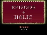EPISODE + HOLIC